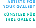 Artists for your Gallery - Künstler für ihre Galerie